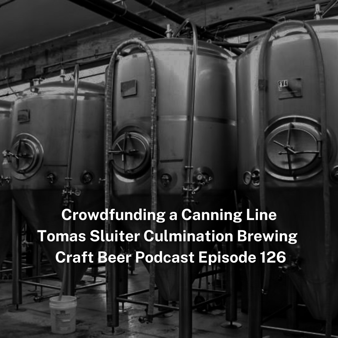 Crowdfunding a Canning Line Tomas Sluiter Culmination Brewing - Craft Beer Podcast Episode 126 by Steven Shomler