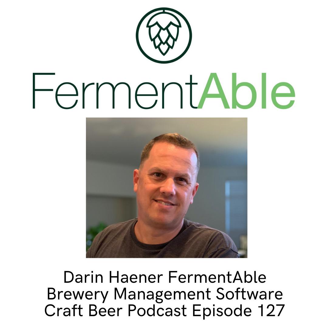 Darin Haener FermentAble Brewery Management Software - Craft Beer Podcast Episode 127 by Steven Shomler